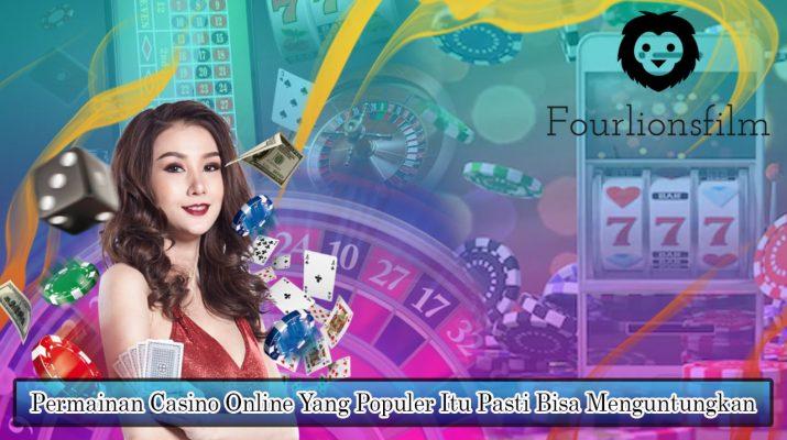 Permainan Casino Online Yang Populer Itu Pasti Bisa Menguntungkan